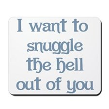I Want to Snuggle You Mousepad