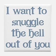 I Want to Snuggle You Tile Coaster