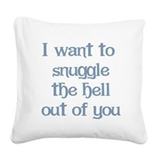I Want to Snuggle You Square Canvas Pillow