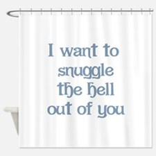 I Want to Snuggle You Shower Curtain