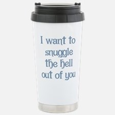 I Want to Snuggle You Stainless Steel Travel Mug