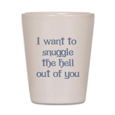 I Want to Snuggle You Shot Glass