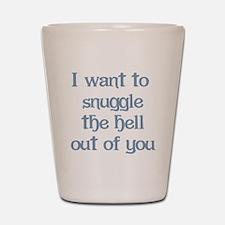 I Want to Snuggle You Shot Glass