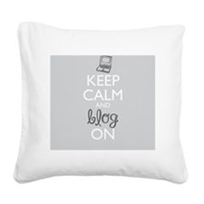 Keep Calm and Blog On Square Canvas Pillow