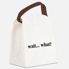 Wait What Canvas Lunch Bag