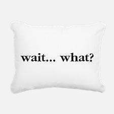 Wait What Rectangular Canvas Pillow