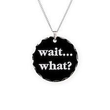 Wait What Necklace