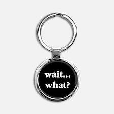 Wait What Keychains