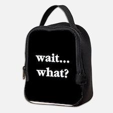 Wait What Neoprene Lunch Bag