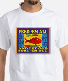 Feed Em All-And Let God Sort Them Out T-Shirt