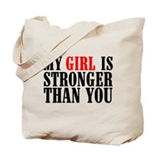 My Girl is Stronger Than You Tote Bag