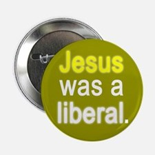 """""""Jesus Was a Liberal"""" Button"""
