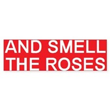 stop and smell the roses Bumper Bumper Sticker
