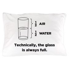 Technically, The Glass Is Always Full Pillow Case