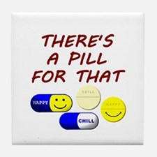 There's A Pill For That Tile Coaster