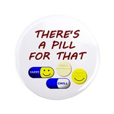 """There's A Pill For That 3.5"""" Button (100 pack)"""
