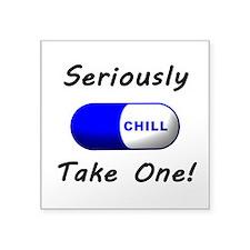 """Take a Chill Pill Square Sticker 3"""" x 3"""""""