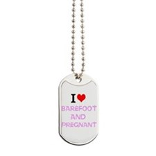 I Love Barefoot and Pregnant Dog Tags