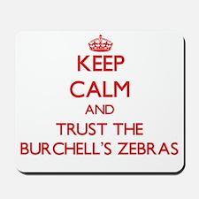 Keep calm and Trust the Burchells Zebras Mousepad