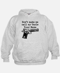 Dont Make Me Call My Uncle (Custom) Hoodie