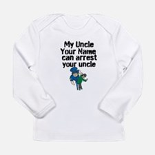My Uncle Can Arrest Your Uncle (Custom) Long Sleev