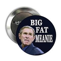Bush: Big Fat Meanie (Button)