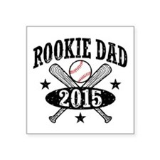 "Rookie Dad 2015 Square Sticker 3"" x 3"""