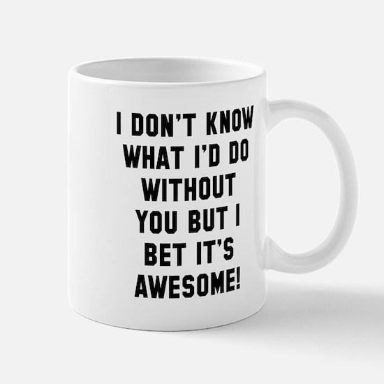 I dont know Mugs