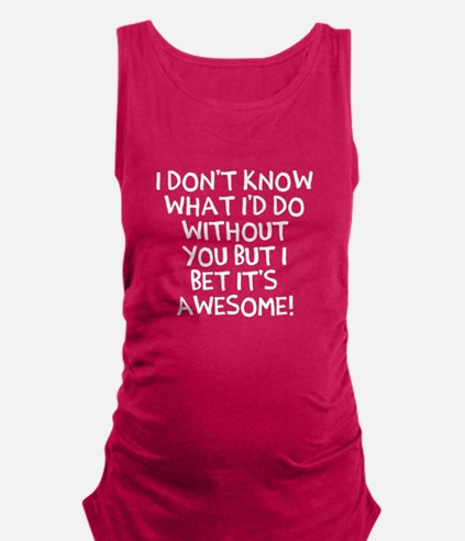 I dont know Maternity Tank Top