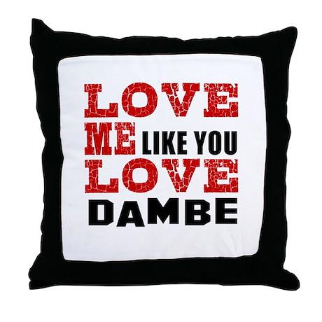Love Me Like You Love Dambe Throw Pillow