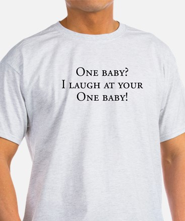 Twins - I laugh at your one baby T-Shirt