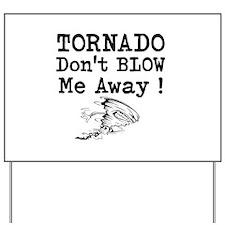 Tornado Dont Blow Me Away Yard Sign