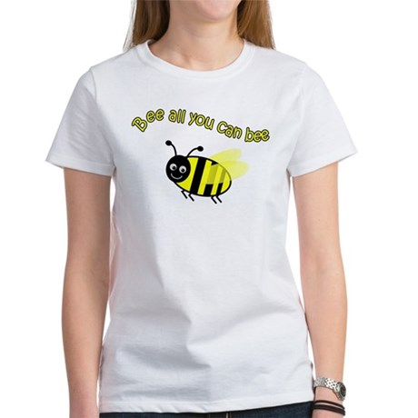 Bee All That You Can Bee Women's T-Shirt