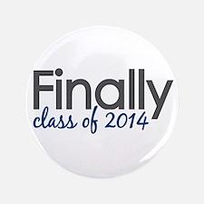 """Finally Class of 2014 3.5"""" Button"""