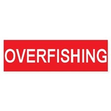 stop overfishing Bumper Bumper Sticker