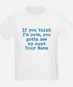 You Gotta See My Aunt (Your Name) T-Shirt