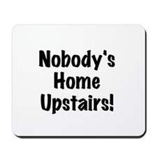 Nobody's Home Upstairs Mousepad