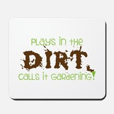 Plays in th DIRT CALLS it GaRdening Mousepad