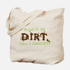 Plays in th DIRT CALLS it GaRdening Tote Bag