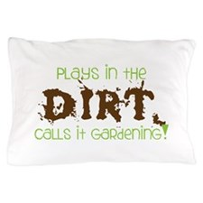 Plays in th DIRT CALLS it GaRdening Pillow Case