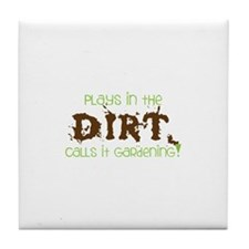 Plays in th DIRT CALLS it GaRdening Tile Coaster