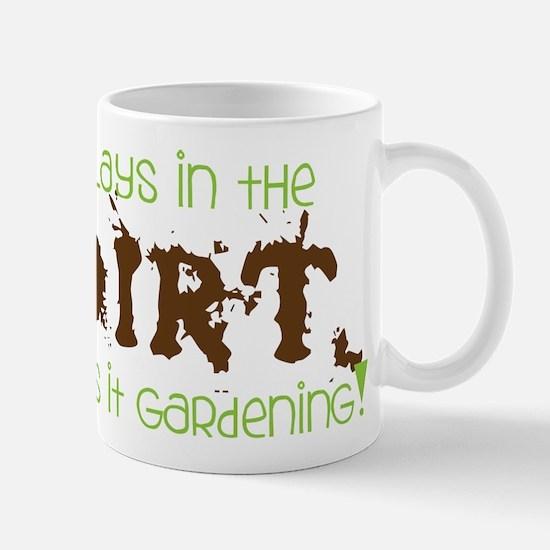 Plays in th DIRT CALLS it GaRdening Mugs