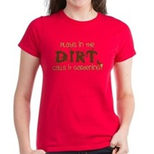Plays in th DIRT CALLS it GaRdening T-Shirt