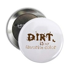 "DIRT is my favorite color 2.25"" Button"