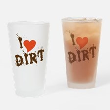I Love Dirt Drinking Glass