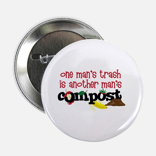 """One mans trash is another mans Compost 2.25"""" Butto"""
