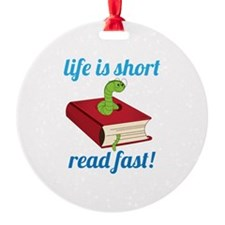 Life Is Short Read Fast! Ornament