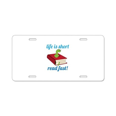 Life Is Short Read Fast! Aluminum License Plate