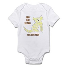 Dogs have Masters, Cats have Staff Infant Bodysuit