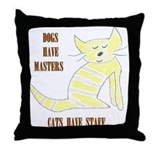 Dogs have Masters, Cats have Staff Throw Pillow